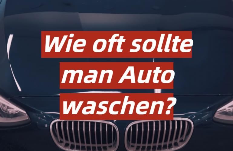 Wie oft sollte man Auto waschen?
