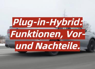 Plug-in-Hybrid: Funktionen, Vor- und Nachteile.